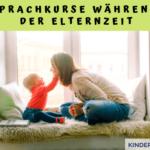 Sprachkurse während der Elternzeit
